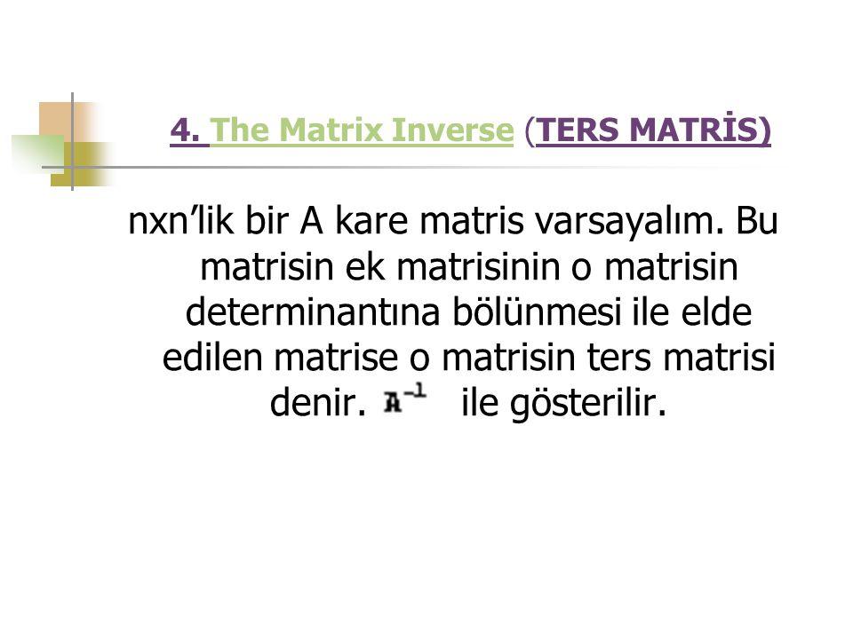 4. The Matrix Inverse (TERS MATRİS)The Matrix Inverse nxn'lik bir A kare matris varsayalım. Bu matrisin ek matrisinin o matrisin determinantına bölünm