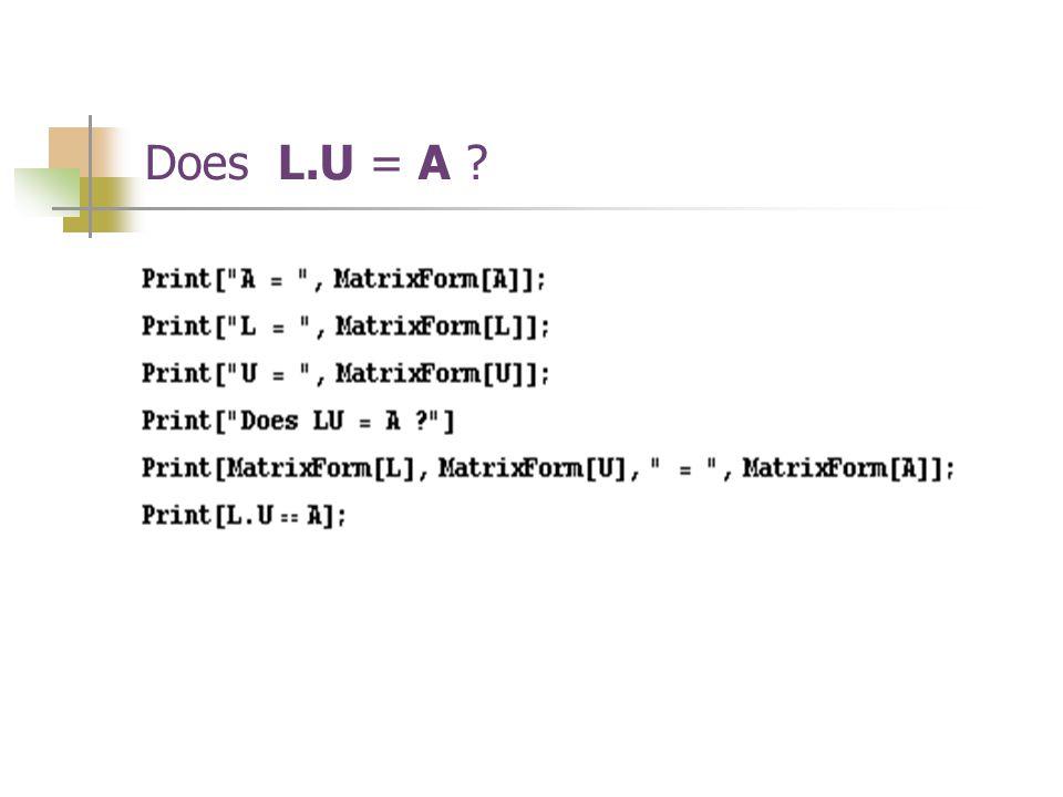 Does L.U = A ?
