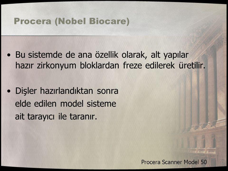 Procera (Nobel Biocare) Bu sistemde de ana özellik olarak, alt yapılar hazır zirkonyum bloklardan freze edilerek üretilir. Dişler hazırlandıktan sonra