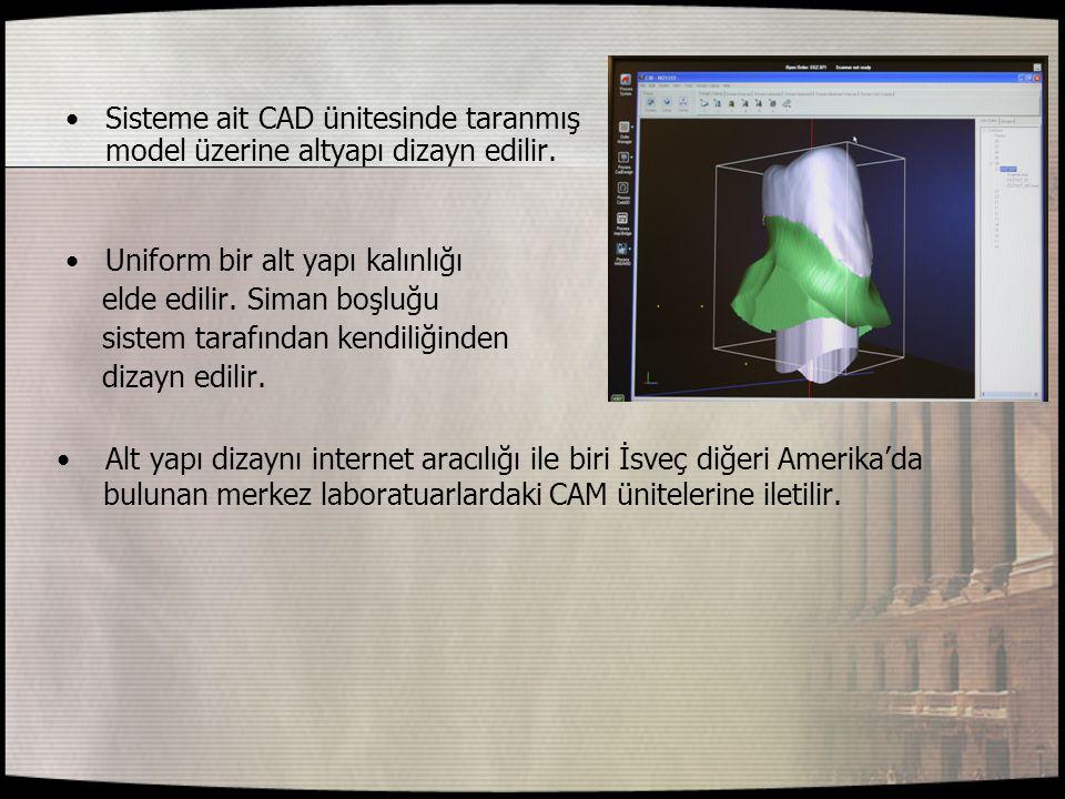 Sisteme ait CAD ünitesinde taranmış model üzerine altyapı dizayn edilir. Uniform bir alt yapı kalınlığı elde edilir. Siman boşluğu sistem tarafından k