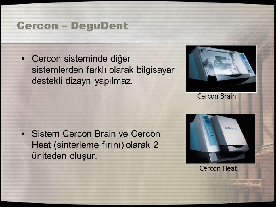 Cercon – DeguDent Cercon sisteminde diğer sistemlerden farklı olarak bilgisayar destekli dizayn yapılmaz. Sistem Cercon Brain ve Cercon Heat (sinterle