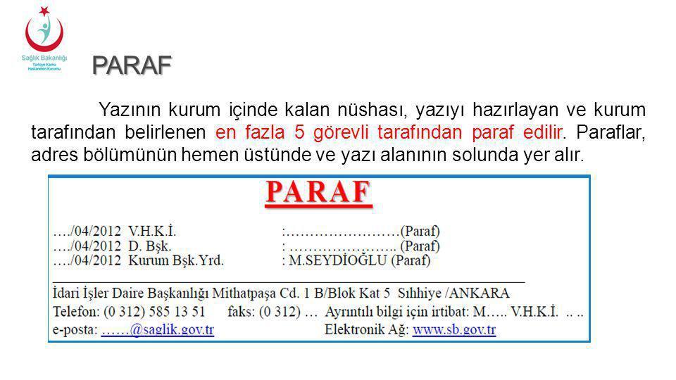 PARAF PARAF Yazının kurum içinde kalan nüshası, yazıyı hazırlayan ve kurum tarafından belirlenen en fazla 5 görevli tarafından paraf edilir. Paraflar,