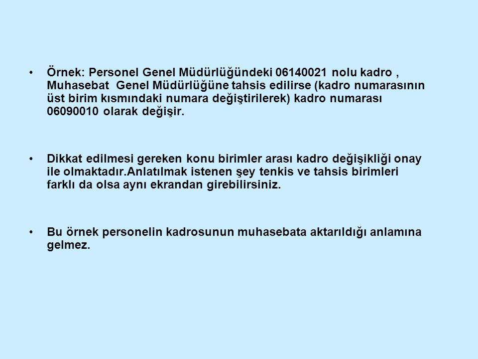 Örnek: Personel Genel Müdürlüğündeki 06140021 nolu kadro, Muhasebat Genel Müdürlüğüne tahsis edilirse (kadro numarasının üst birim kısmındaki numara değiştirilerek) kadro numarası 06090010 olarak değişir.