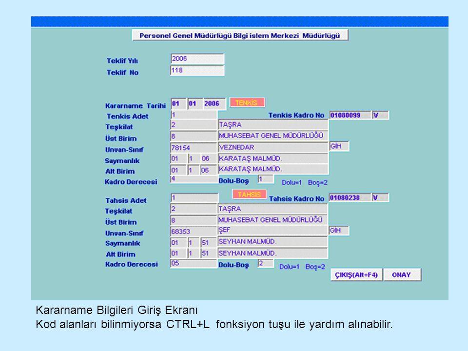 Kararname Bilgileri Giriş Ekranı Kod alanları bilinmiyorsa CTRL+L fonksiyon tuşu ile yardım alınabilir.