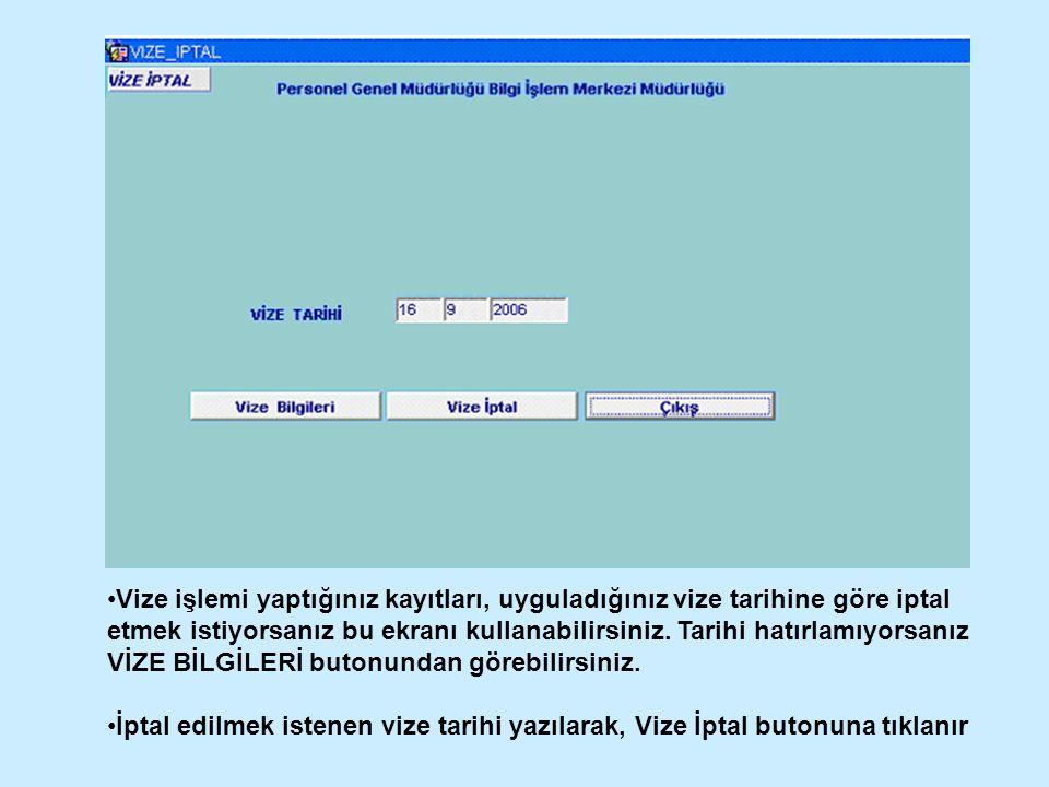 Vize işlemi yaptığınız kayıtları, uyguladığınız vize tarihine göre iptal etmek istiyorsanız bu ekranı kullanabilirsiniz.
