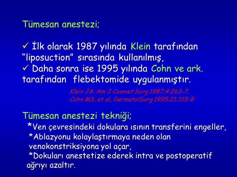 Tümesan anestezi; İlk olarak 1987 yılında Klein tarafından liposuction sırasında kullanılmış, Daha sonra ise 1995 yılında Cohn ve ark.