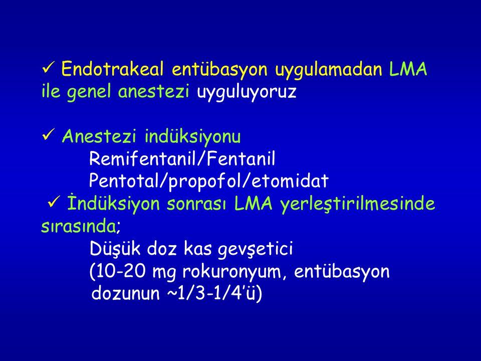 Endotrakeal entübasyon uygulamadan LMA ile genel anestezi uyguluyoruz Anestezi indüksiyonu Remifentanil/Fentanil Pentotal/propofol/etomidat İndüksiyon sonrası LMA yerleştirilmesinde sırasında; Düşük doz kas gevşetici (10-20 mg rokuronyum, entübasyon dozunun ~1/3-1/4'ü)