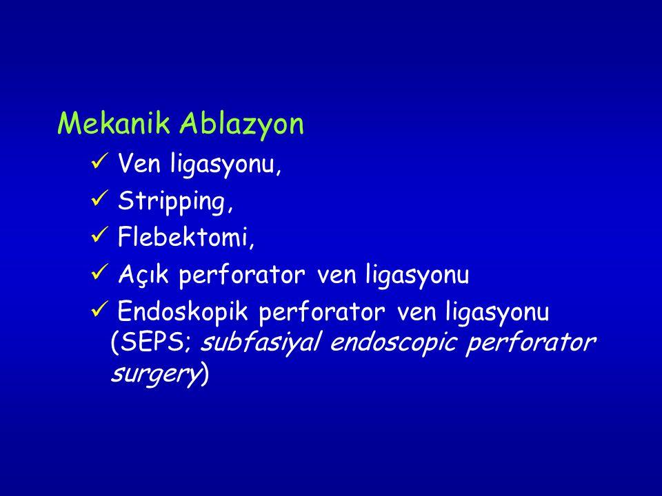 Mekanik Ablazyon Ven ligasyonu, Stripping, Flebektomi, Açık perforator ven ligasyonu Endoskopik perforator ven ligasyonu (SEPS; subfasiyal endoscopic perforator surgery)