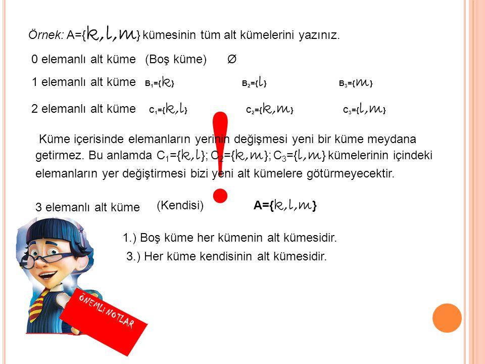 Örnek: A={ k,l,m } kümesinin tüm alt kümelerini yazınız.