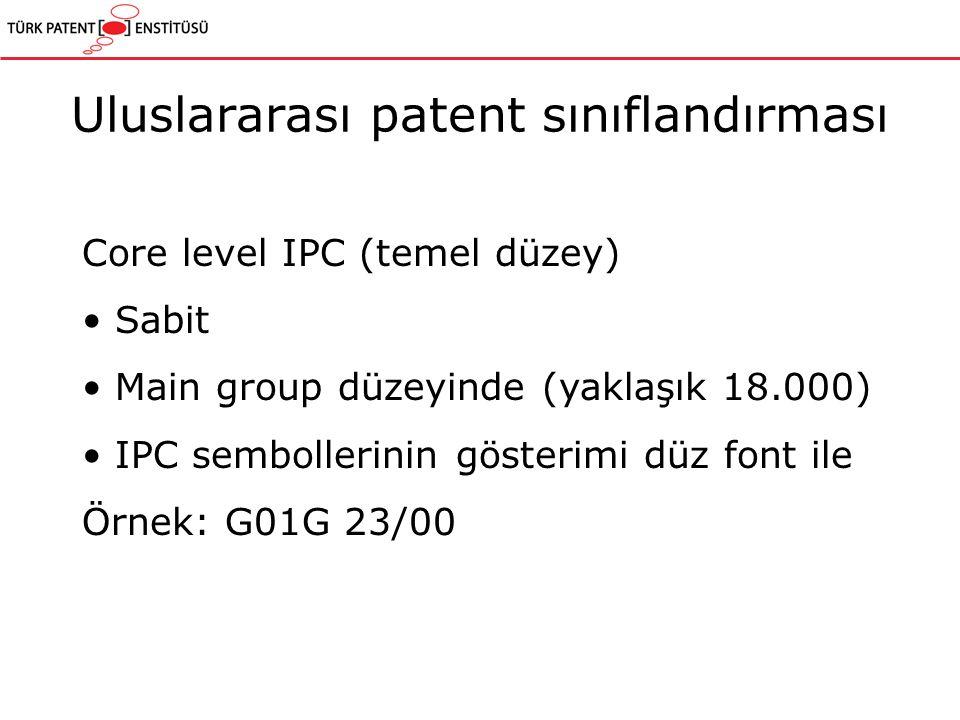 Uluslararası patent sınıflandırması Core level IPC (temel düzey) Sabit Main group düzeyinde (yaklaşık 18.000) IPC sembollerinin gösterimi düz font ile Örnek: G01G 23/00