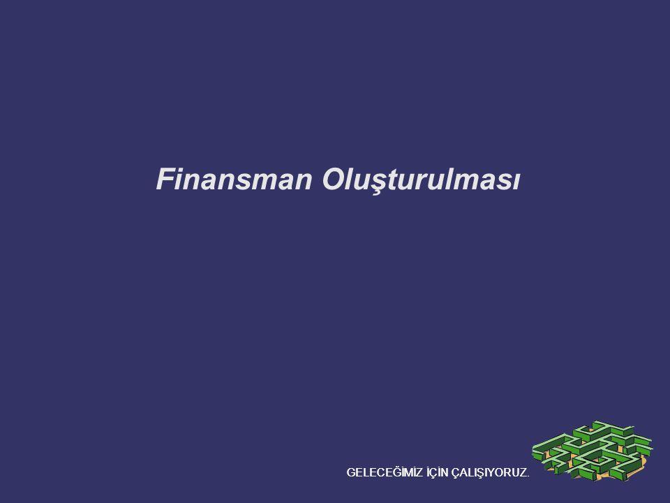 Finansman Oluşturulması GELECEĞİMİZ İÇİN ÇALIŞIYORUZ.