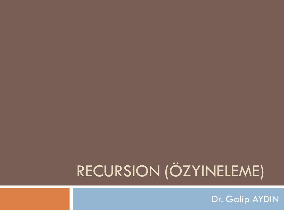RECURSION (ÖZYINELEME) Dr. Galip AYDIN