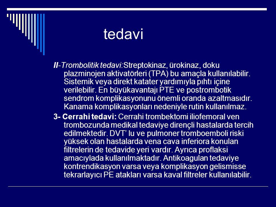 tedavi II-Trombolitik tedavi:Streptokinaz, ürokinaz, doku plazminojen aktivatörleri (TPA) bu amaçla kullanılabilir.