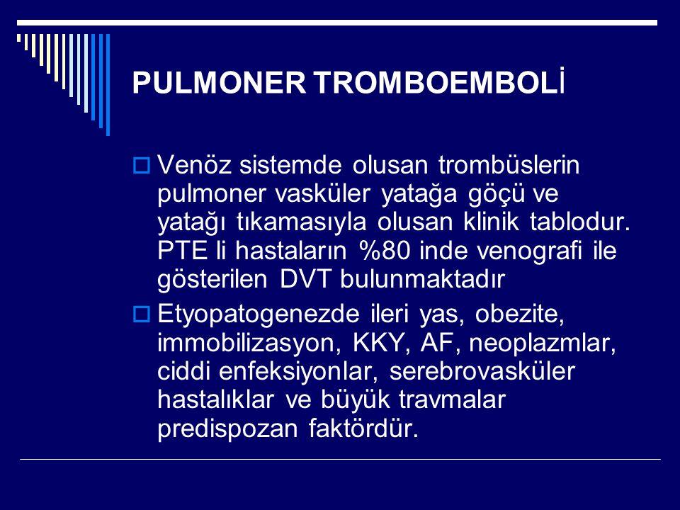PULMONER TROMBOEMBOLİ  Venöz sistemde olusan trombüslerin pulmoner vasküler yatağa göçü ve yatağı tıkamasıyla olusan klinik tablodur.