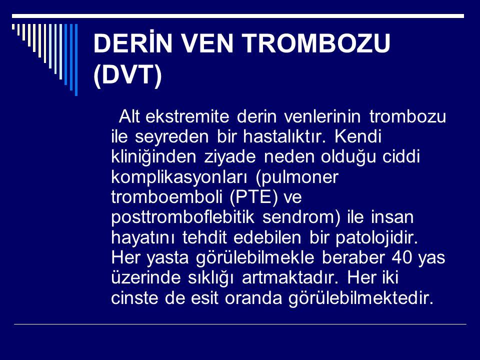 DERİN VEN TROMBOZU (DVT) Alt ekstremite derin venlerinin trombozu ile seyreden bir hastalıktır.