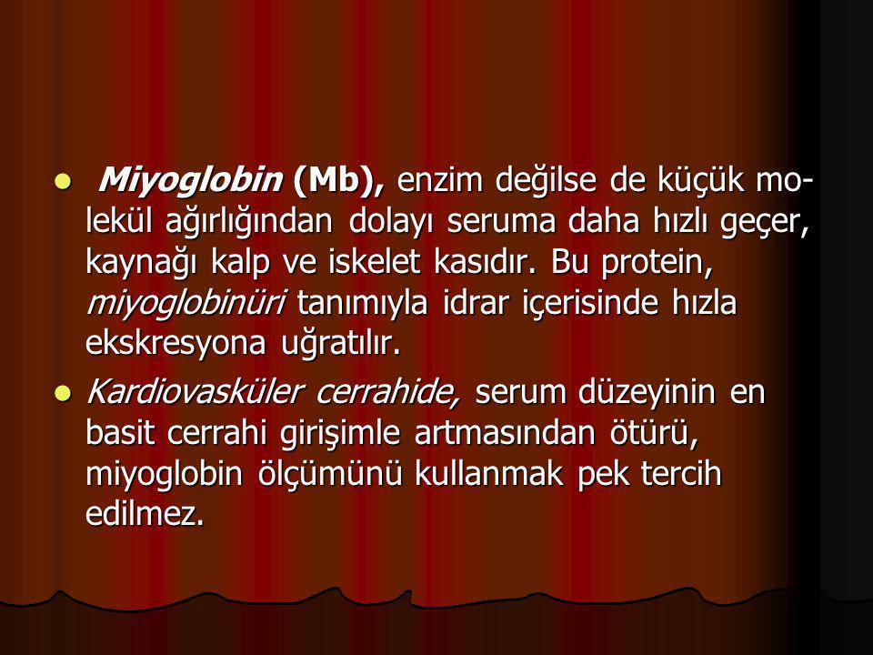 Miyoglobin (Mb), enzim değilse de küçük mo lekül ağırlığından dolayı seruma daha hızlı geçer, kaynağı kalp ve iskelet kasıdır. Bu protein, miyoglobi