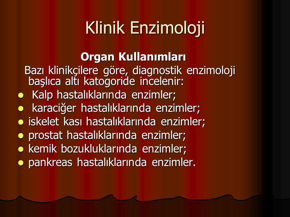 Klinik Enzimoloji Organ Kullanımları Organ Kullanımları Bazı klinikçilere göre, diagnostik enzimoloji başlıca altı katogoride incelenir: Bazı klinikçi
