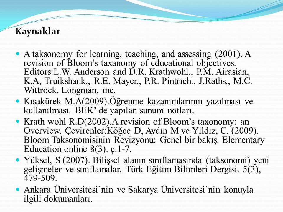 Kaynaklar A taksonomy for learning, teaching, and assessing (2001). A revision of Bloom's taxanomy of educational objectives. Editors:L.W. Anderson an