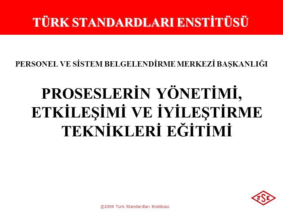 ©2009 Türk Standardları Enstitüsü 1 TÜRK STANDARDLARI ENSTİTÜSÜ PERSONEL VE SİSTEM BELGELENDİRME MERKEZİ BAŞKANLIĞI PROSESLERİN YÖNETİMİ, ETKİLEŞİMİ V