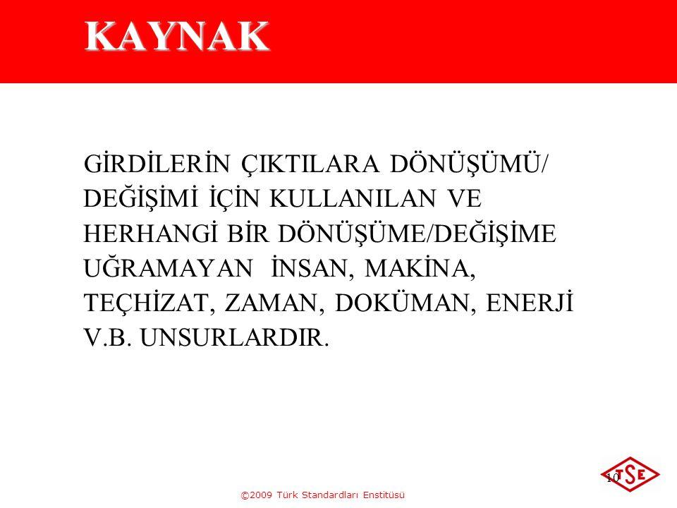 ©2009 Türk Standardları Enstitüsü 10 KAYNAK GİRDİLERİN ÇIKTILARA DÖNÜŞÜMÜ/ DEĞİŞİMİ İÇİN KULLANILAN VE HERHANGİ BİR DÖNÜŞÜME/DEĞİŞİME UĞRAMAYAN İNSAN,