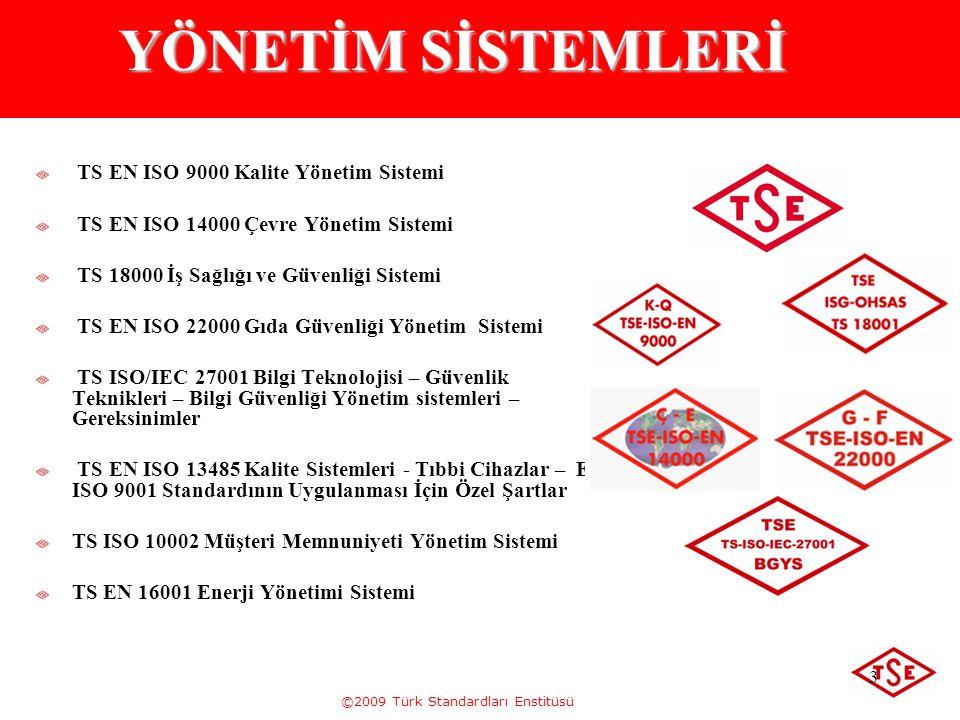 ©2009 Türk Standardları Enstitüsü 3 YÖNETİM SİSTEMLERİ TS EN ISO 9000 Kalite Yönetim Sistemi TS EN ISO 14000 Çevre Yönetim Sistemi TS 18000 İş Sağlığı