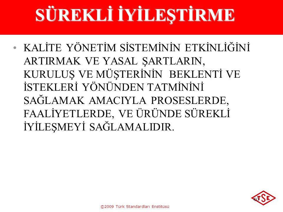 ©2009 Türk Standardları Enstitüsü 40 SÜREKLİ İYİLEŞTİRME KALİTE YÖNETİM SİSTEMİNİN ETKİNLİĞİNİ ARTIRMAK VE YASAL ŞARTLARIN, KURULUŞ VE MÜŞTERİNİN BEKL