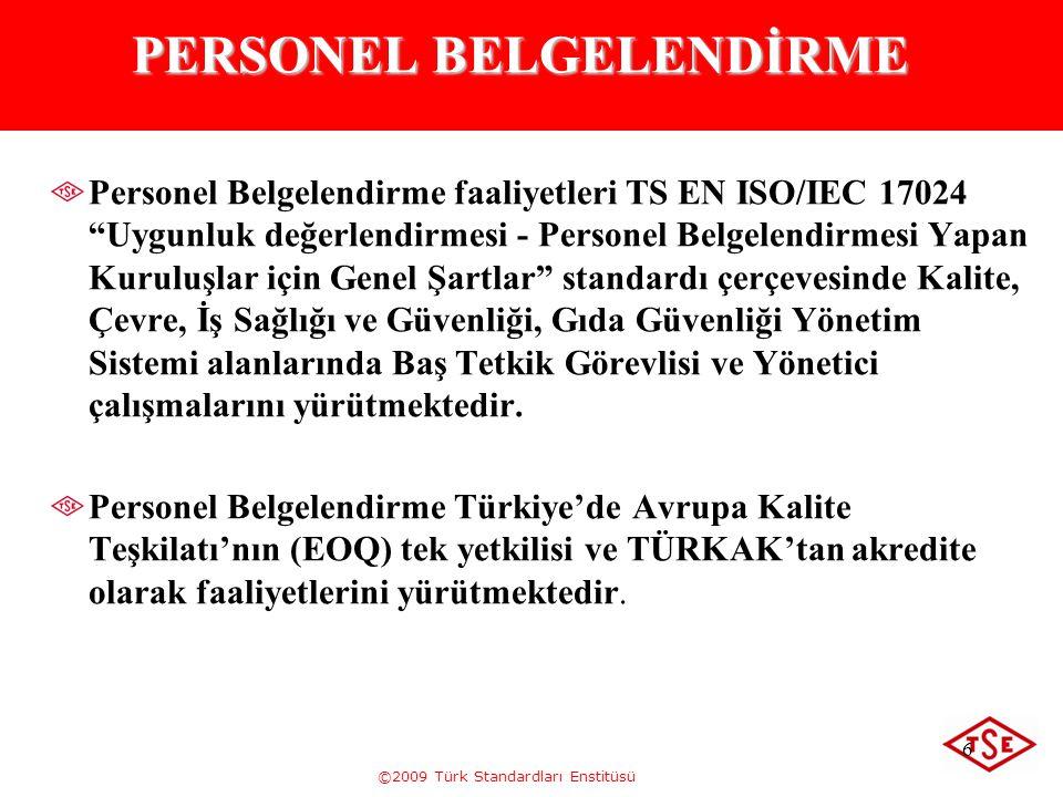 """©2009 Türk Standardları Enstitüsü 6 PERSONEL BELGELENDİRME Personel Belgelendirme faaliyetleri TS EN ISO/IEC 17024 """"Uygunluk değerlendirmesi - Persone"""