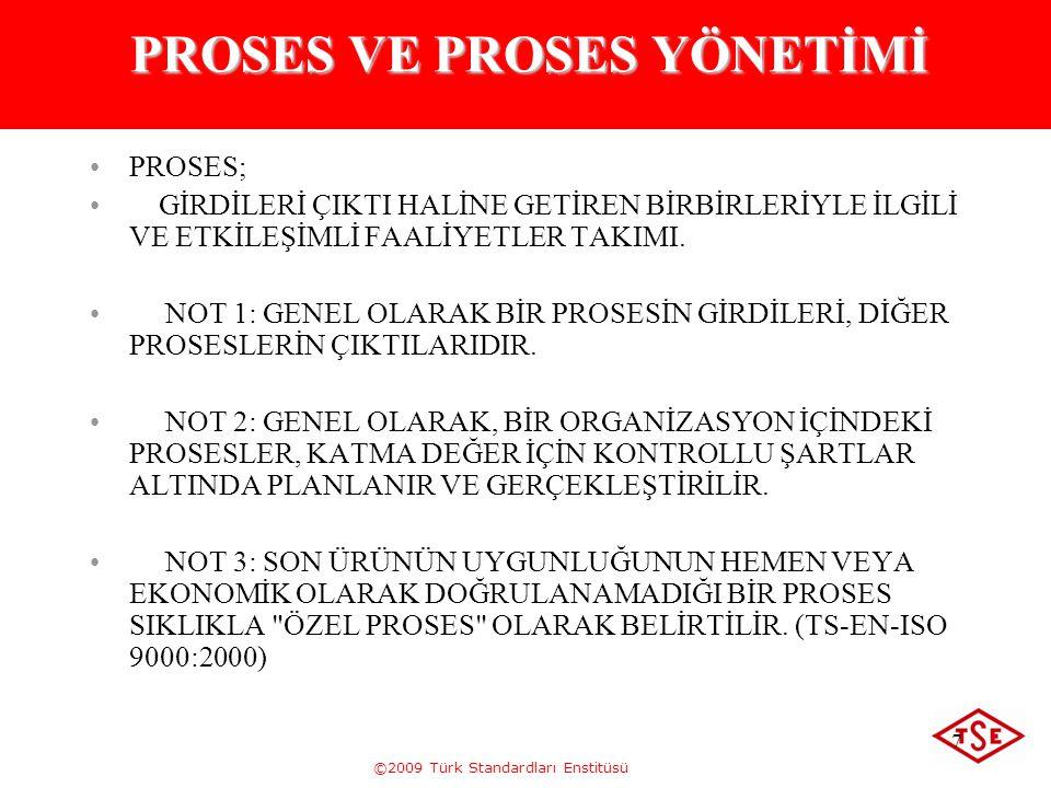 ©2009 Türk Standardları Enstitüsü 7 PROSES VE PROSES YÖNETİMİ PROSES; GİRDİLERİ ÇIKTI HALİNE GETİREN BİRBİRLERİYLE İLGİLİ VE ETKİLEŞİMLİ FAALİYETLER T
