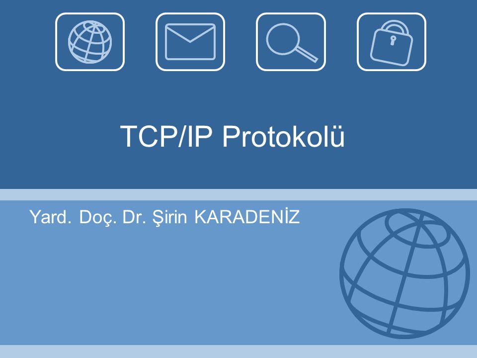 TCP/IP Protokolü Yard. Doç. Dr. Şirin KARADENİZ