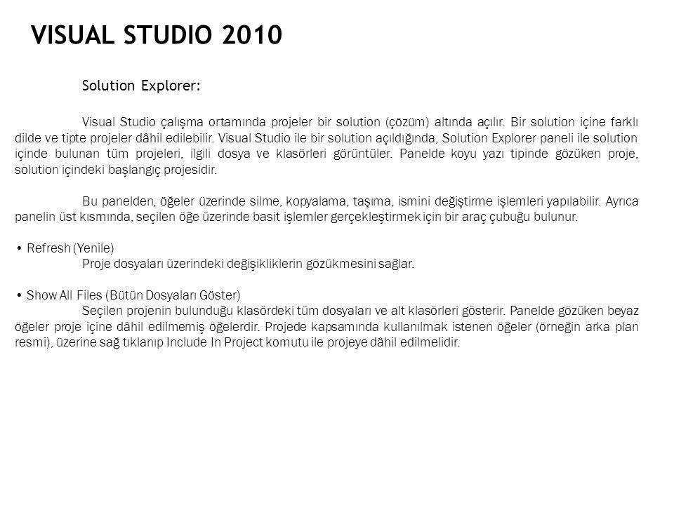 VISUAL STUDIO 2010 Solution Explorer: Visual Studio çalışma ortamında projeler bir solution (çözüm) altında açılır. Bir solution içine farklı dilde ve