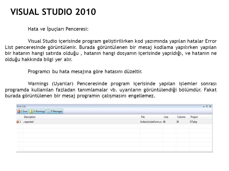 VISUAL STUDIO 2010 Hata ve İpuçları Penceresi: Visual Studio içerisinde program geliştirilirken kod yazımında yapılan hatalar Error List penceresinde