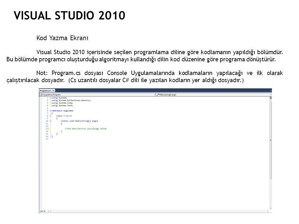 VISUAL STUDIO 2010 Kod Yazma Ekranı Visual Studio 2010 içerisinde seçilen programlama diline göre kodlamanın yapıldığı bölümdür. Bu bölümde programcı