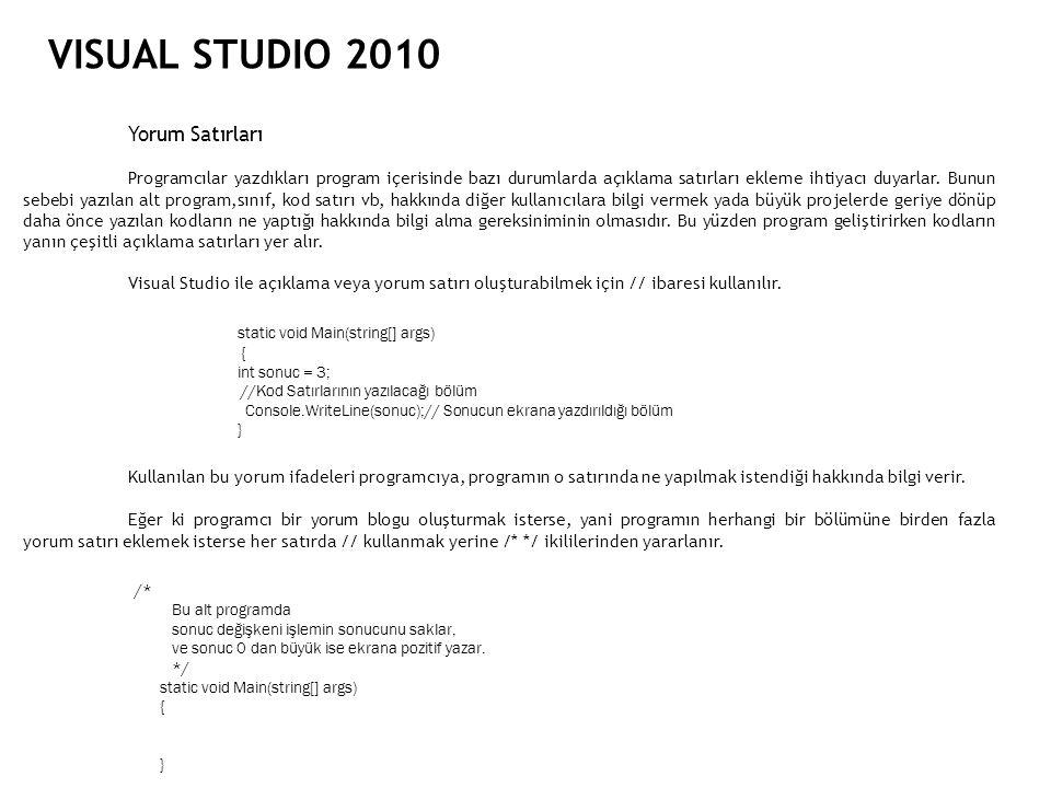 VISUAL STUDIO 2010 Yorum Satırları Programcılar yazdıkları program içerisinde bazı durumlarda açıklama satırları ekleme ihtiyacı duyarlar. Bunun sebeb