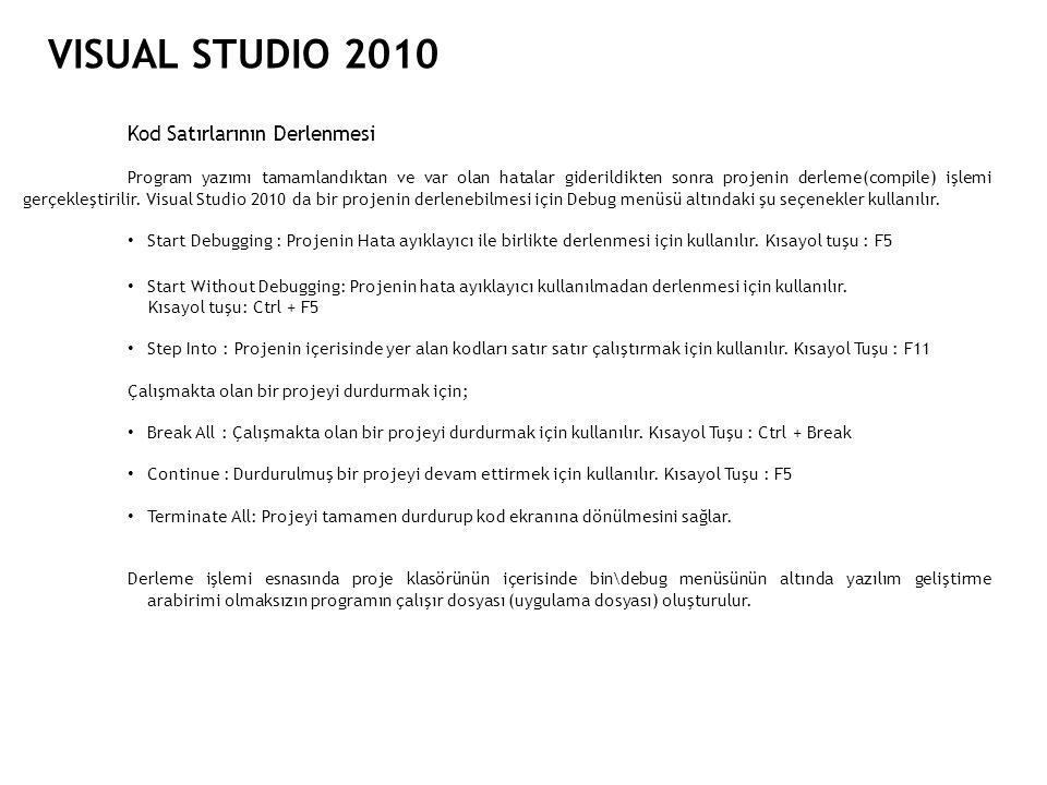 VISUAL STUDIO 2010 Kod Satırlarının Derlenmesi Program yazımı tamamlandıktan ve var olan hatalar giderildikten sonra projenin derleme(compile) işlemi