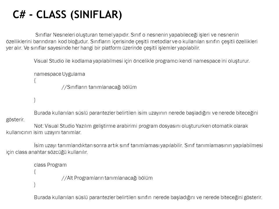C# - CLASS (SINIFLAR) Sınıflar Nesneleri oluşturan temel yapıdır. Sınıf o nesnenin yapabileceği işleri ve nesnenin özelliklerini barındıran kod bloğud