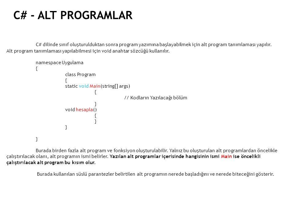 C# - ALT PROGRAMLAR C# dilinde sınıf oluşturulduktan sonra program yazımına başlayabilmek için alt program tanımlaması yapılır. Alt program tanımlamas