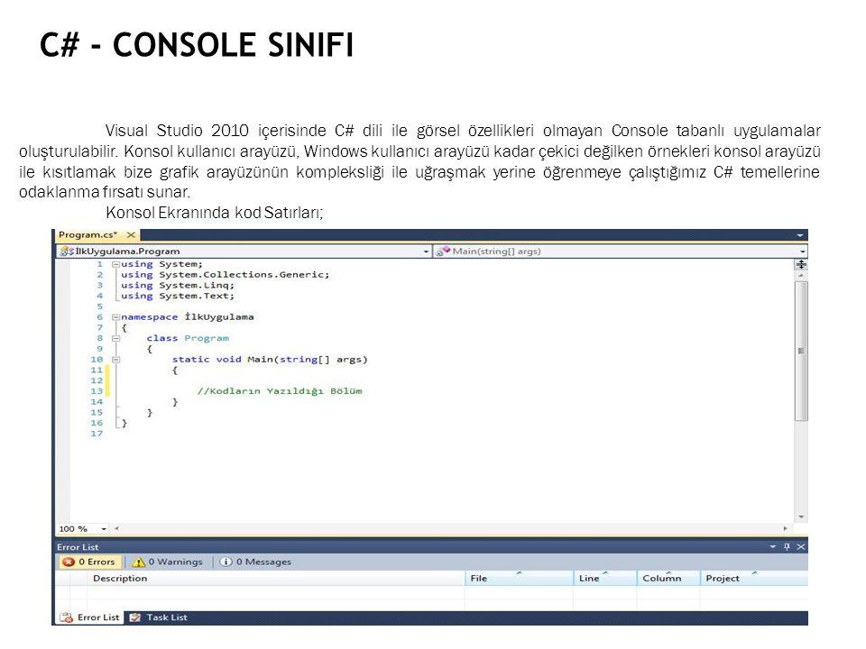 C# - CONSOLE SINIFI Visual Studio 2010 içerisinde C# dili ile görsel özellikleri olmayan Console tabanlı uygulamalar oluşturulabilir. Konsol kullanıcı
