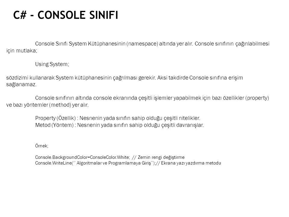 C# - CONSOLE SINIFI Console Sınıfı System Kütüphanesinin (namespace) altında yer alır. Console sınıfının çağırılabilmesi için mutlaka; Using System; s