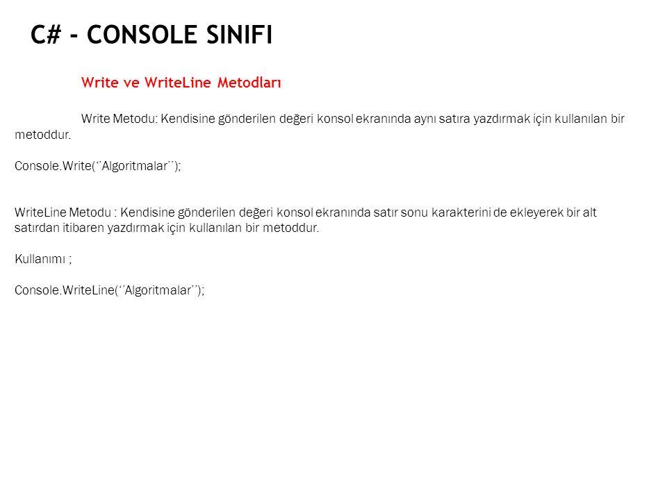 C# - CONSOLE SINIFI Write ve WriteLine Metodları Write Metodu: Kendisine gönderilen değeri konsol ekranında aynı satıra yazdırmak için kullanılan bir