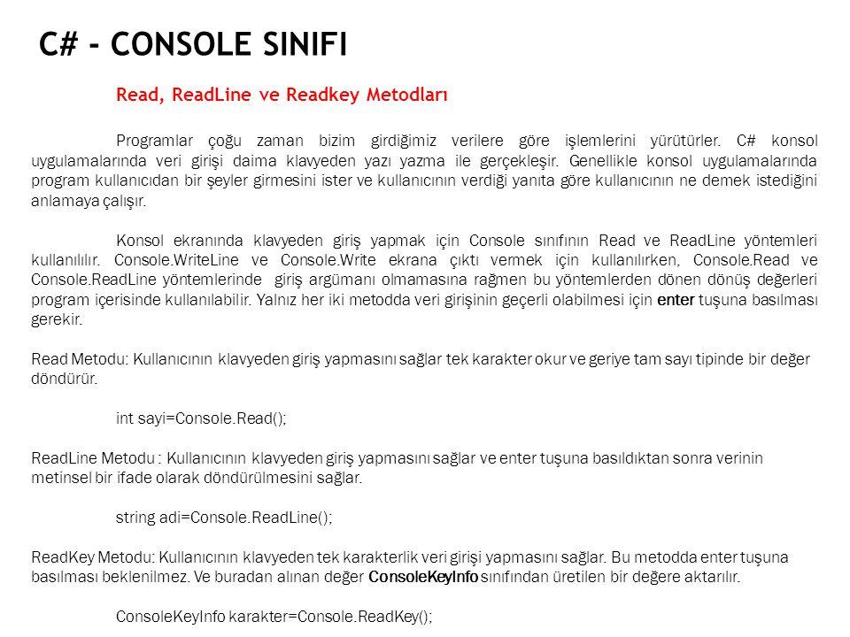 C# - CONSOLE SINIFI Read, ReadLine ve Readkey Metodları Programlar çoğu zaman bizim girdiğimiz verilere göre işlemlerini yürütürler. C# konsol uygulam
