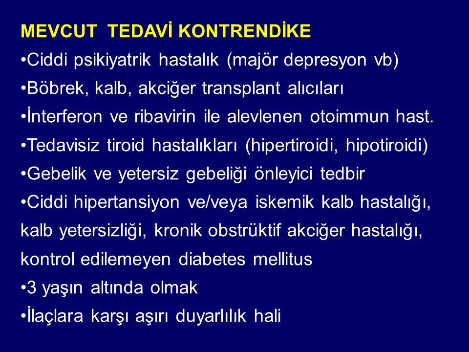 MEVCUT TEDAVİ KONTRENDİKE Ciddi psikiyatrik hastalık (majör depresyon vb) Böbrek, kalb, akciğer transplant alıcıları İnterferon ve ribavirin ile alevl