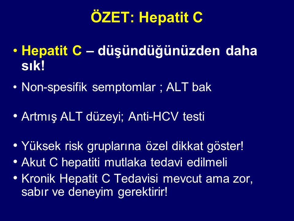 ÖZET: Hepatit C Hepatit C – düşündüğünüzden daha sık! Non-spesifik semptomlar ; ALT bak Artmış ALT düzeyi; Anti-HCV testi Yüksek risk gruplarına özel