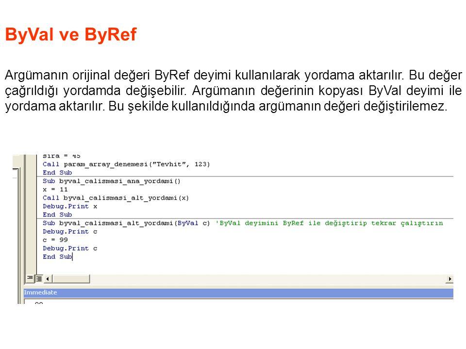 ByVal ve ByRef Argümanın orijinal değeri ByRef deyimi kullanılarak yordama aktarılır. Bu değer çağrıldığı yordamda değişebilir. Argümanın değerinin ko