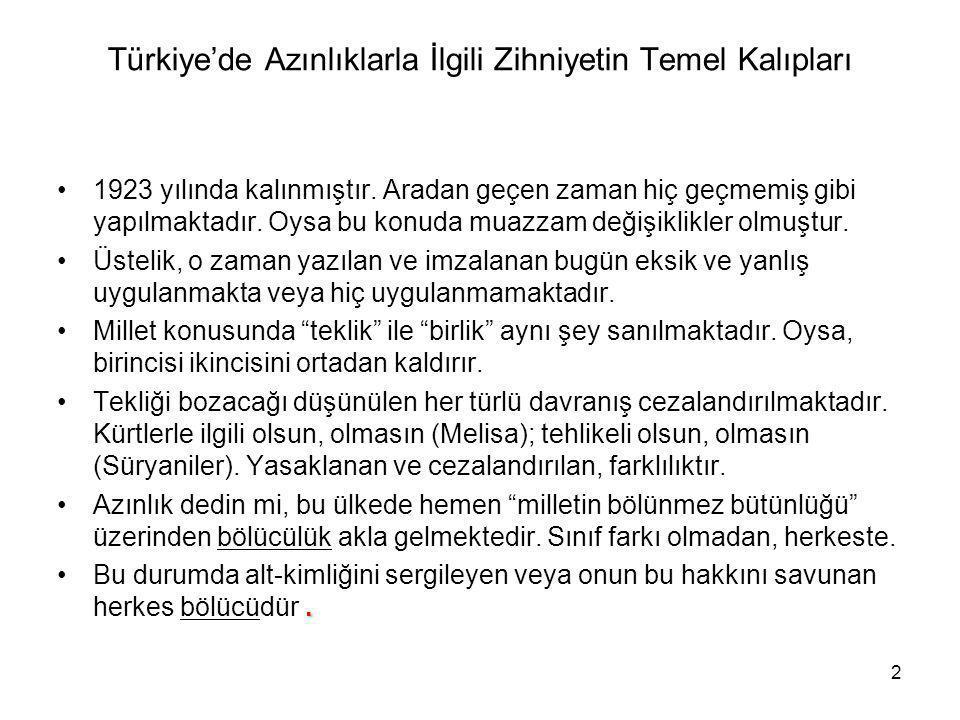 2 Türkiye'de Azınlıklarla İlgili Zihniyetin Temel Kalıpları 1923 yılında kalınmıştır. Aradan geçen zaman hiç geçmemiş gibi yapılmaktadır. Oysa bu konu