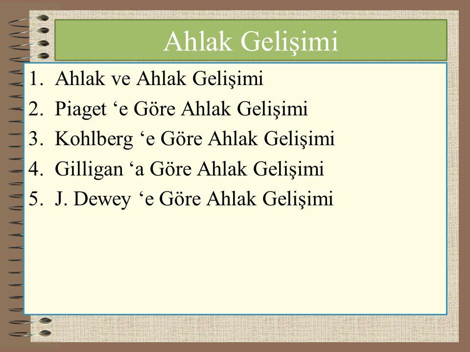 Ahlak Gelişimi 1.Ahlak ve Ahlak Gelişimi 2.Piaget 'e Göre Ahlak Gelişimi 3.Kohlberg 'e Göre Ahlak Gelişimi 4.Gilligan 'a Göre Ahlak Gelişimi 5.J. Dewe