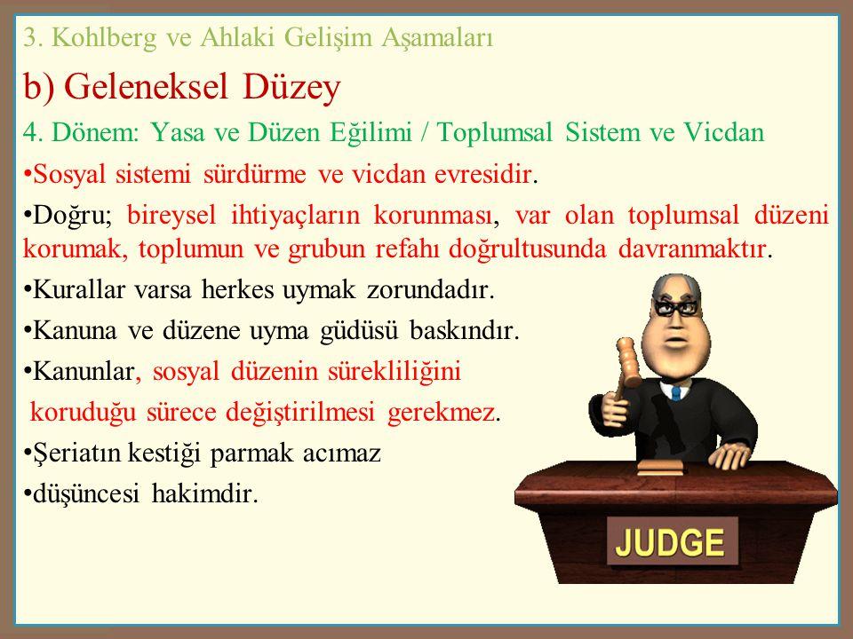 3. Kohlberg ve Ahlaki Gelişim Aşamaları b) Geleneksel Düzey 4. Dönem: Yasa ve Düzen Eğilimi / Toplumsal Sistem ve Vicdan Sosyal sistemi sürdürme ve vi