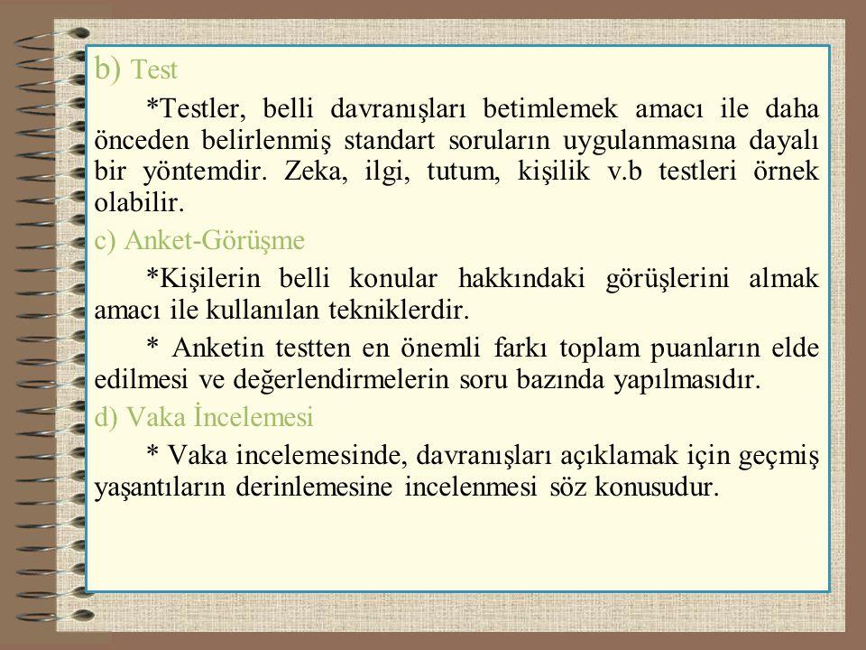 b) Test *Testler, belli davranışları betimlemek amacı ile daha önceden belirlenmiş standart soruların uygulanmasına dayalı bir yöntemdir. Zeka, ilgi,