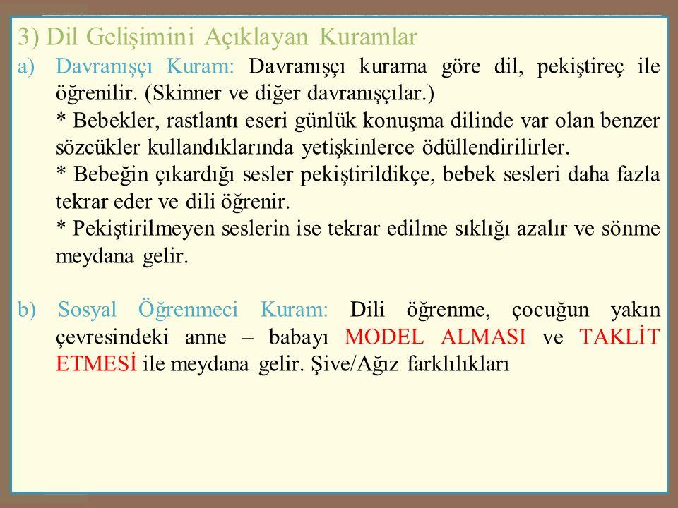 3) Dil Gelişimini Açıklayan Kuramlar a)Davranışçı Kuram: Davranışçı kurama göre dil, pekiştireç ile öğrenilir. (Skinner ve diğer davranışçılar.) * Beb