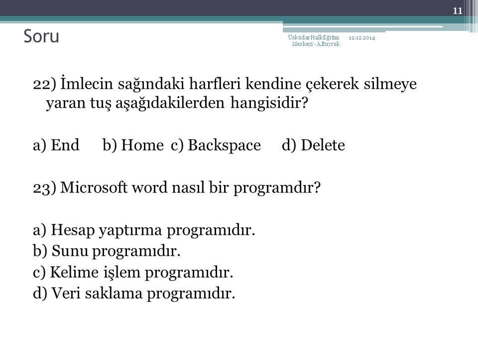22) İmlecin sağındaki harfleri kendine çekerek silmeye yaran tuş aşağıdakilerden hangisidir? a) End b) Home c) Backspace d) Delete 23) Microsoft word
