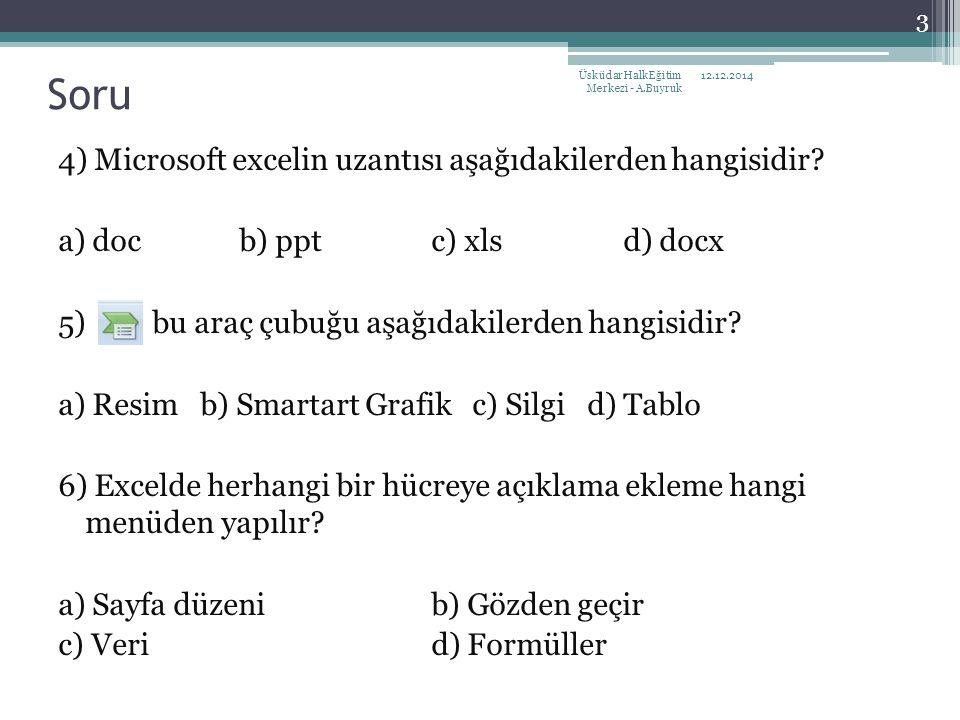 4) Microsoft excelin uzantısı aşağıdakilerden hangisidir? a) doc b) ppt c) xls d) docx 5) bu araç çubuğu aşağıdakilerden hangisidir? a) Resim b) Smart